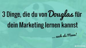 3 Dinge, die du von Douglas für dein Marketing lernen kannst
